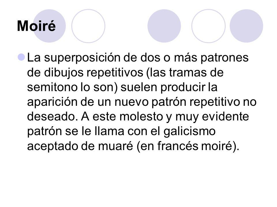Moiré La superposición de dos o más patrones de dibujos repetitivos (las tramas de semitono lo son) suelen producir la aparición de un nuevo patrón re