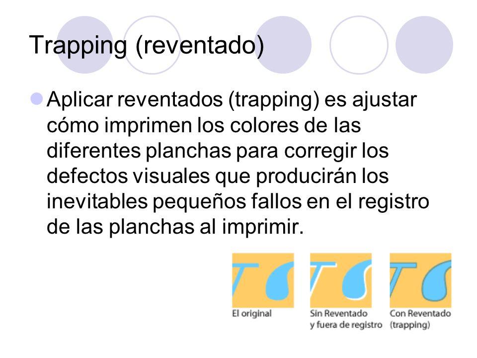 Trapping (reventado) Aplicar reventados (trapping) es ajustar cómo imprimen los colores de las diferentes planchas para corregir los defectos visuales