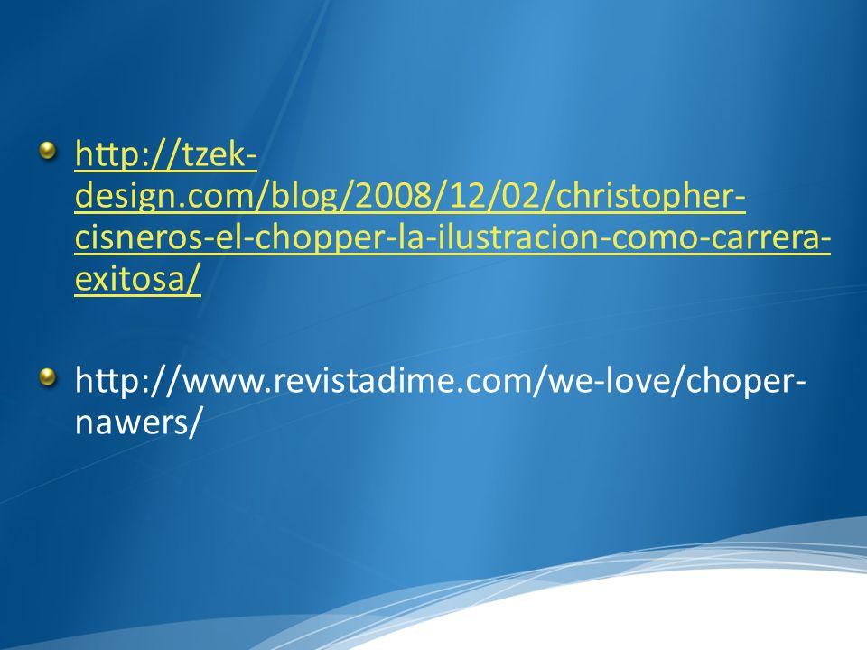 http://tzek- design.com/blog/2008/12/02/christopher- cisneros-el-chopper-la-ilustracion-como-carrera- exitosa/ http://www.revistadime.com/we-love/chop