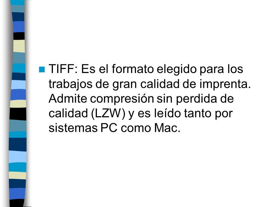 TIFF: Es el formato elegido para los trabajos de gran calidad de imprenta. Admite compresión sin perdida de calidad (LZW) y es leído tanto por sistema
