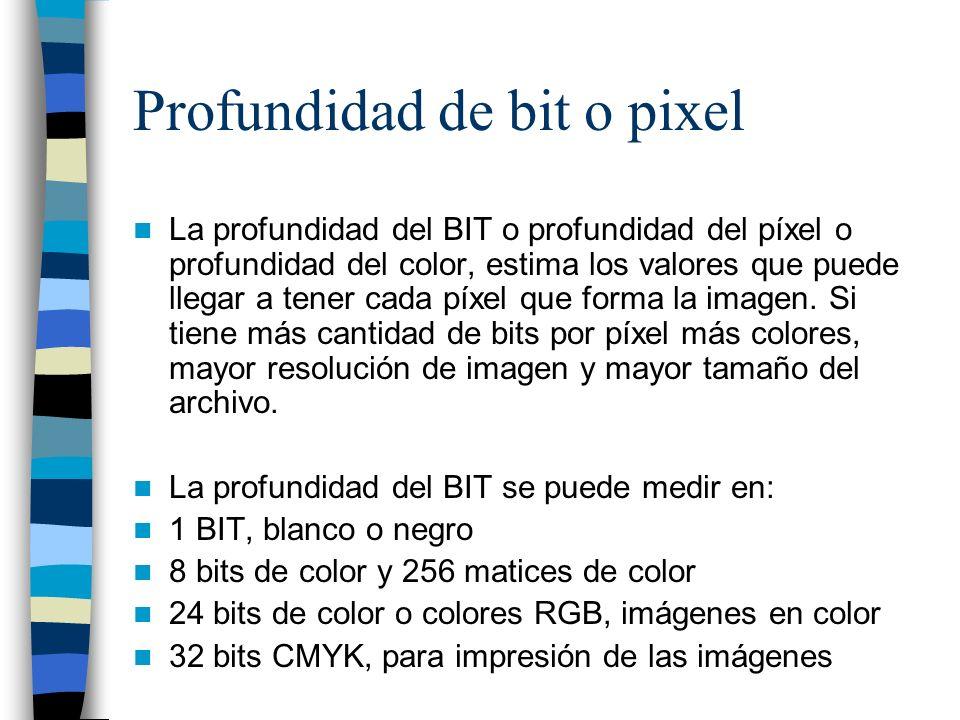 Profundidad de bit o pixel La profundidad del BIT o profundidad del píxel o profundidad del color, estima los valores que puede llegar a tener cada pí