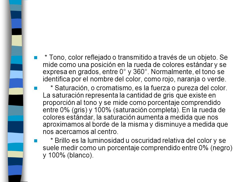 * Tono, color reflejado o transmitido a través de un objeto. Se mide como una posición en la rueda de colores estándar y se expresa en grados, entre 0