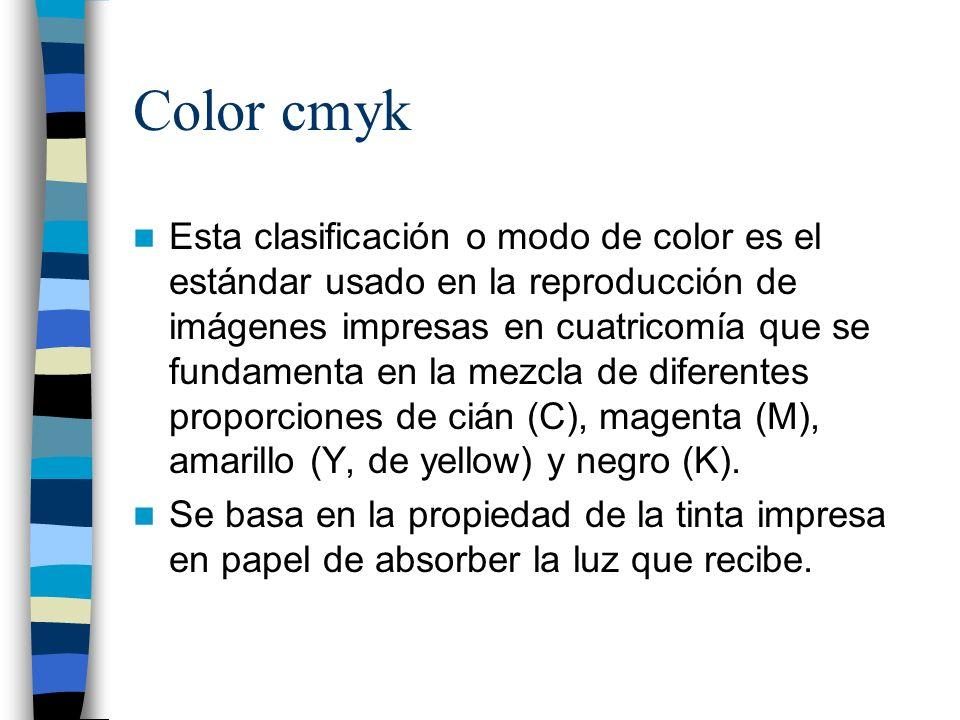 Color cmyk Esta clasificación o modo de color es el estándar usado en la reproducción de imágenes impresas en cuatricomía que se fundamenta en la mezc