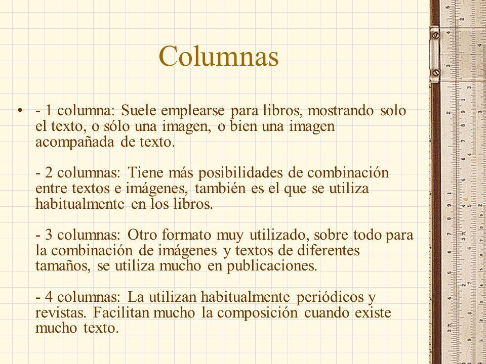 Columnas - 1 columna: Suele emplearse para libros, mostrando solo el texto, o sólo una imagen, o bien una imagen acompañada de texto. - 2 columnas: Ti