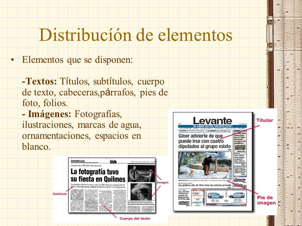 Distribucíón de elementos Elementos que se disponen: -Textos: T í tulos, subt í tulos, cuerpo de texto, cabeceras,p á rrafos, pies de foto, folios. -