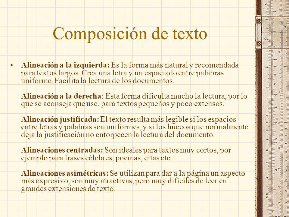 Composición de texto Alineación a la izquierda: Es la forma más natural y recomendada para textos largos. Crea una letra y un espaciado entre palabras