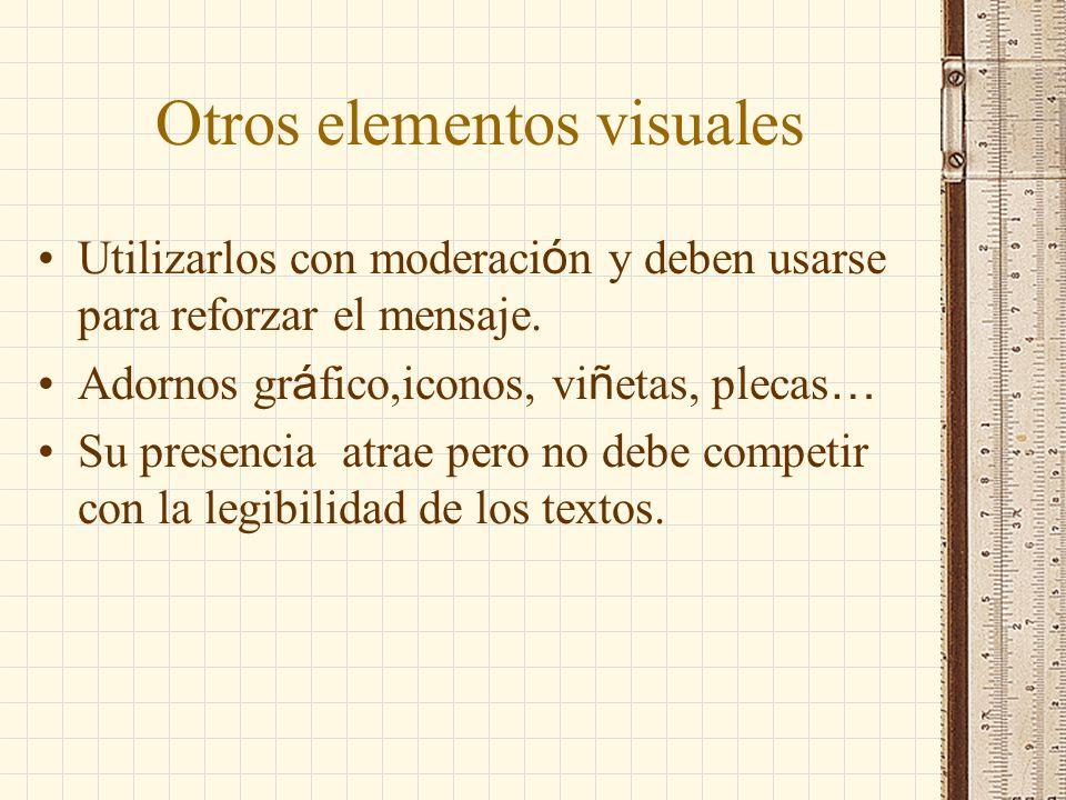 Otros elementos visuales Utilizarlos con moderaci ó n y deben usarse para reforzar el mensaje. Adornos gr á fico,iconos, vi ñ etas, plecas … Su presen