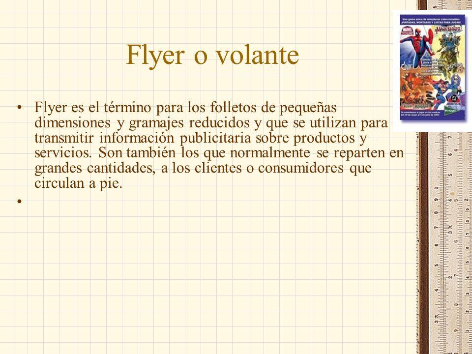 Flyer o volante Flyer es el término para los folletos de pequeñas dimensiones y gramajes reducidos y que se utilizan para transmitir información publi