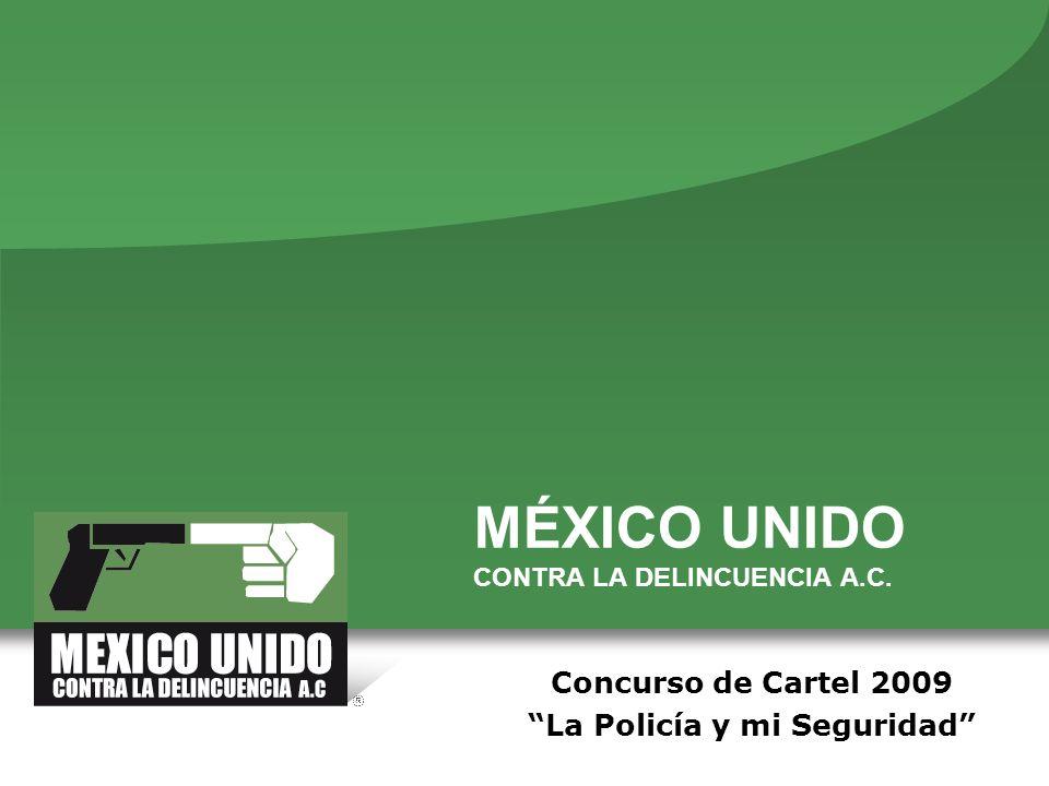 MÉXICO UNIDO CONTRA LA DELINCUENCIA A.C. Concurso de Cartel 2009 La Policía y mi Seguridad