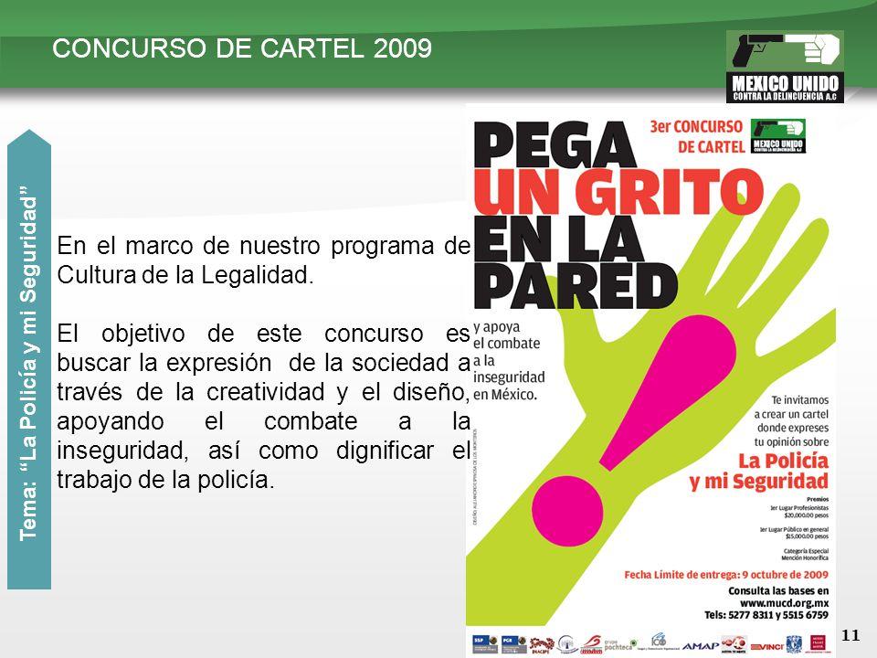 11 CONCURSO DE CARTEL 2009 Tema: La Policía y mi Seguridad En el marco de nuestro programa de Cultura de la Legalidad. El objetivo de este concurso es