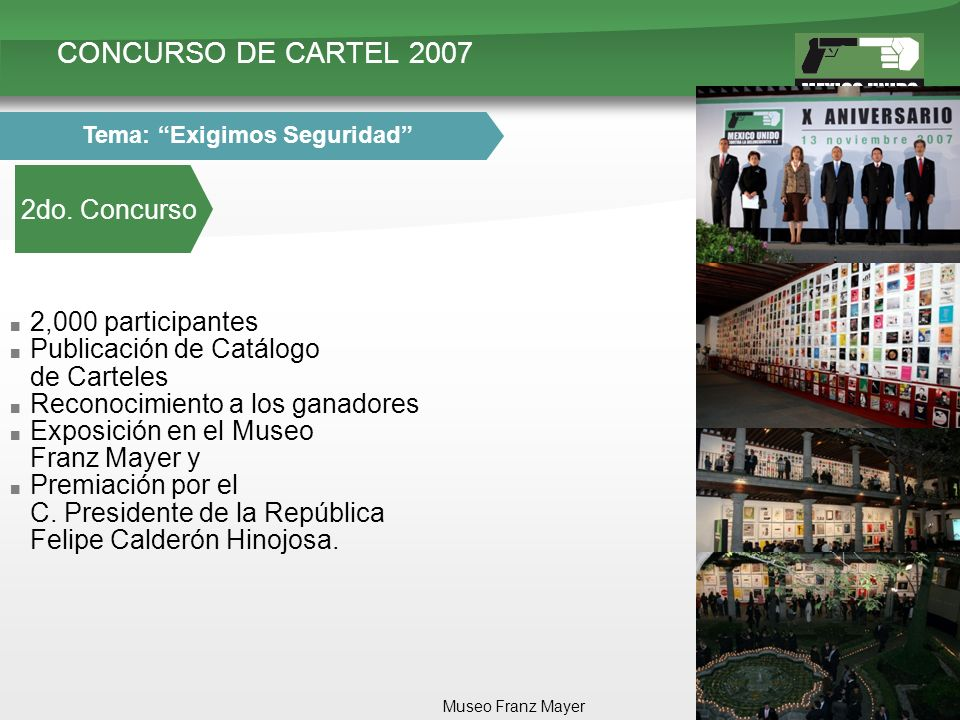 CONCURSO DE CARTEL 2007 2do. Concurso Tema: Exigimos Seguridad 2,000 participantes Publicación de Catálogo de Carteles Reconocimiento a los ganadores