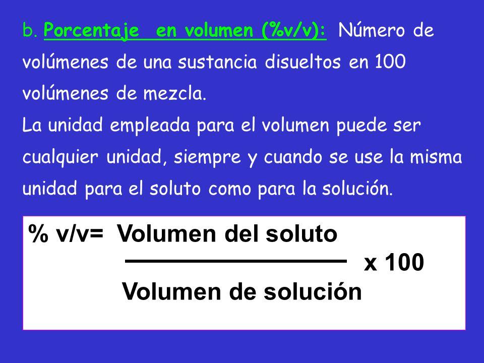 b. Porcentaje en volumen (%v/v): Número de volúmenes de una sustancia disueltos en 100 volúmenes de mezcla. La unidad empleada para el volumen puede s