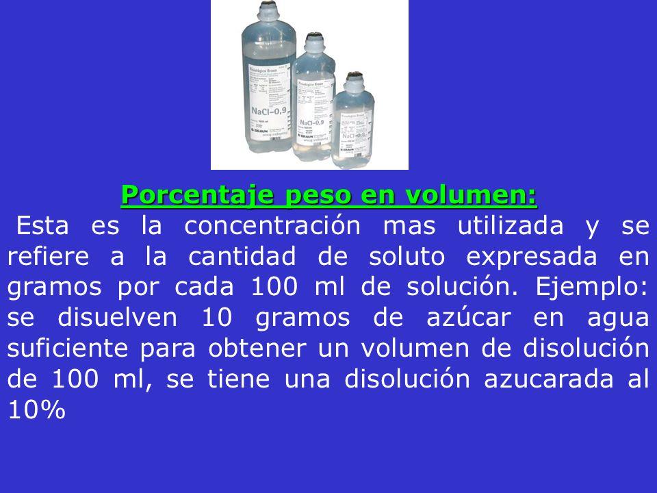 Porcentaje peso en volumen: Esta es la concentración mas utilizada y se refiere a la cantidad de soluto expresada en gramos por cada 100 ml de solució