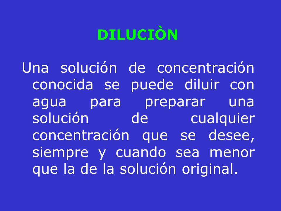 Una solución de concentración conocida se puede diluir con agua para preparar una solución de cualquier concentración que se desee, siempre y cuando s
