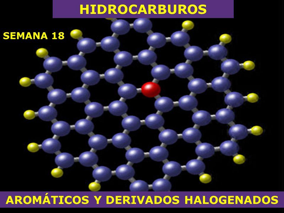 SEMANA 18 HIDROCARBUROS AROMÁTICOS Y DERIVADOS HALOGENADOS