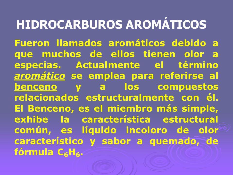 Fueron llamados aromáticos debido a que muchos de ellos tienen olor a especias. Actualmente el término aromático se emplea para referirse al benceno y