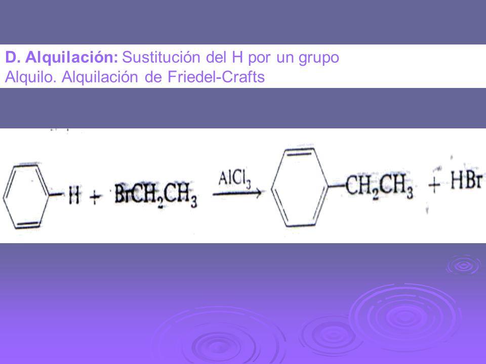 D. Alquilación: Sustitución del H por un grupo Alquilo. Alquilación de Friedel-Crafts