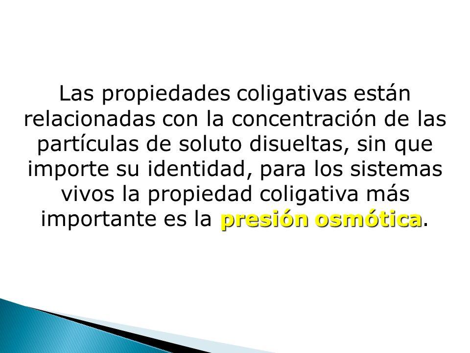 presión osmótica Las propiedades coligativas están relacionadas con la concentración de las partículas de soluto disueltas, sin que importe su identid