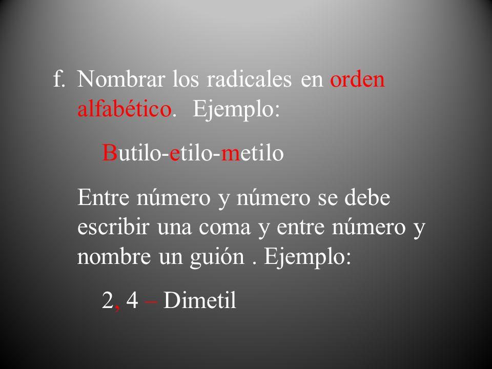 f.Nombrar los radicales en orden alfabético. Ejemplo: Butilo-etilo-metilo Entre número y número se debe escribir una coma y entre número y nombre un g