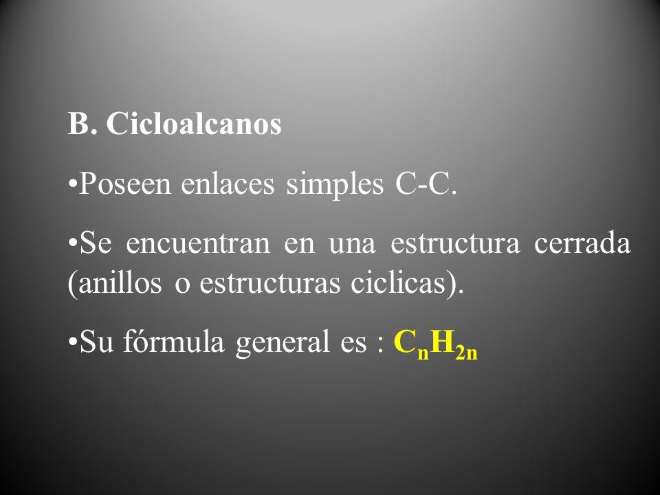B. Cicloalcanos Poseen enlaces simples C-C. Se encuentran en una estructura cerrada (anillos o estructuras ciclicas). Su fórmula general es : C n H 2n