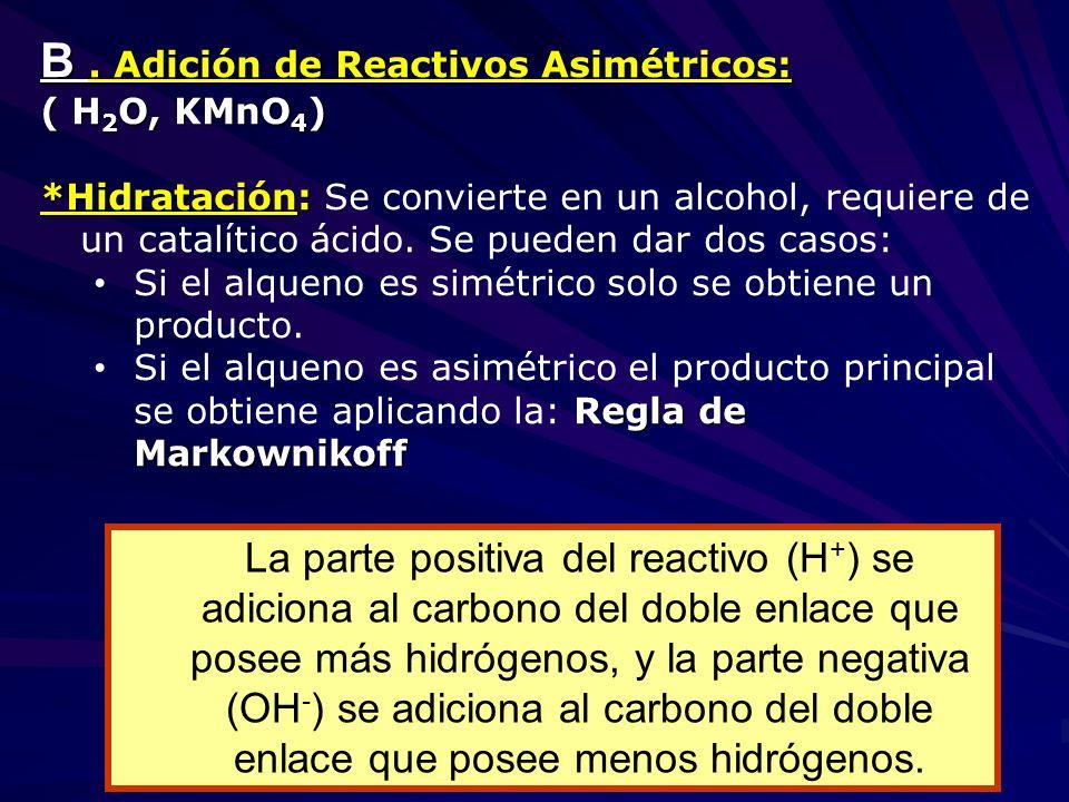 B. Adición de Reactivos Asimétricos: ( H 2 O, KMnO 4 ) *Hidratación: *Hidratación: Se convierte en un alcohol, requiere de un catalítico ácido. Se pue