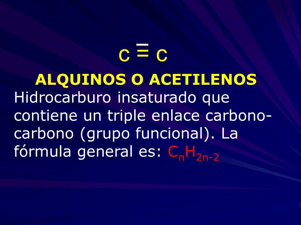 ALQUINOS O ACETILENOS Hidrocarburo insaturado que contiene un triple enlace carbono- carbono (grupo funcional). La fórmula general es: C n H 2n-2 c =