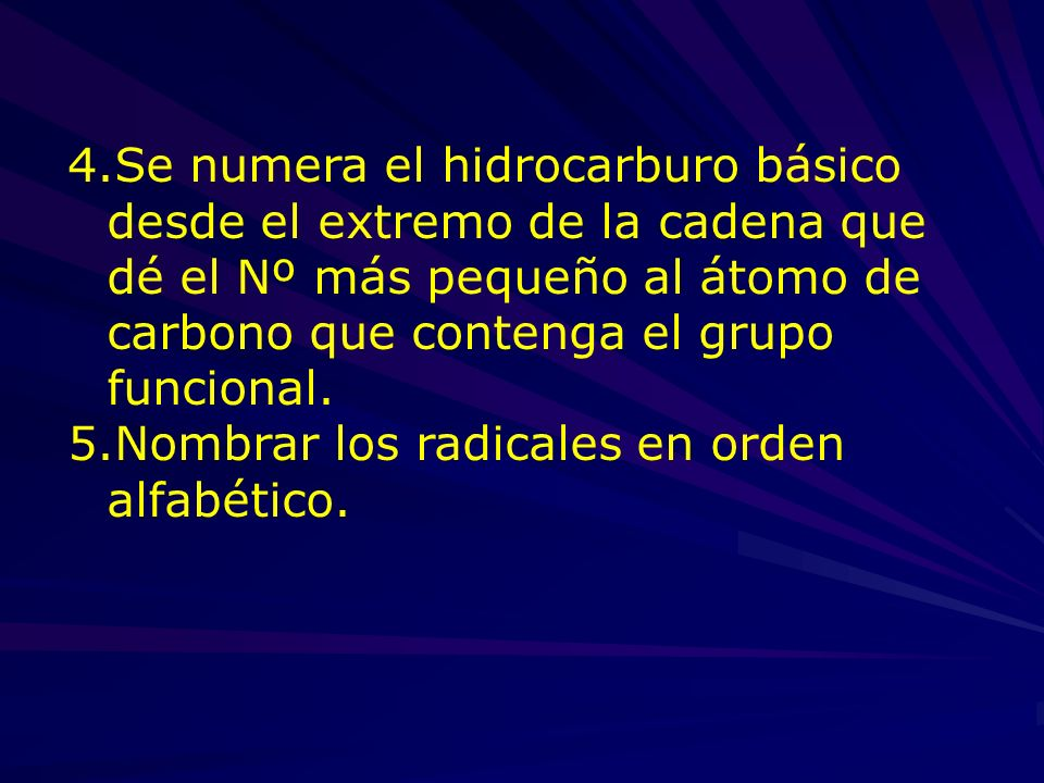 4.Se numera el hidrocarburo básico desde el extremo de la cadena que dé el Nº más pequeño al átomo de carbono que contenga el grupo funcional. 5.Nombr