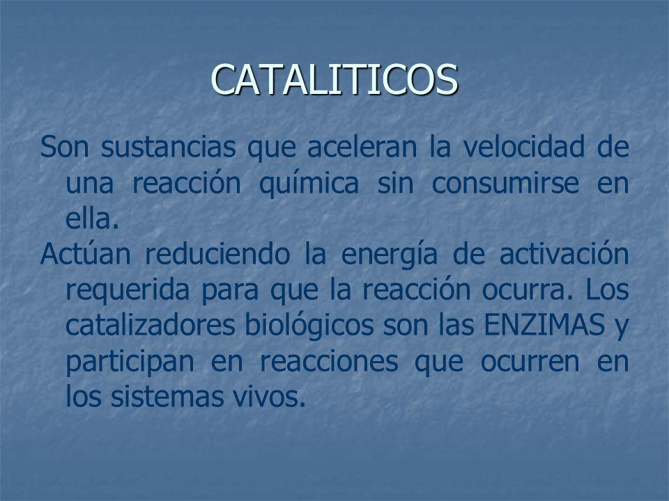 CATALITICOS Son sustancias que aceleran la velocidad de una reacción química sin consumirse en ella. Actúan reduciendo la energía de activación requer
