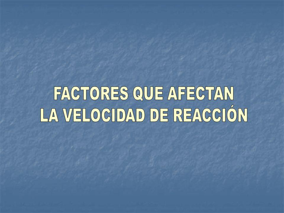 TEMPERATURA La velocidad de reacción se duplica de manera aproximada cuando la temperatura se incrementa en 10°C.