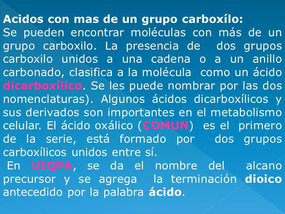 Acidos con mas de un grupo carboxílo: Se pueden encontrar moléculas con más de un grupo carboxilo. La presencia de dos grupos carboxilo unidos a una c
