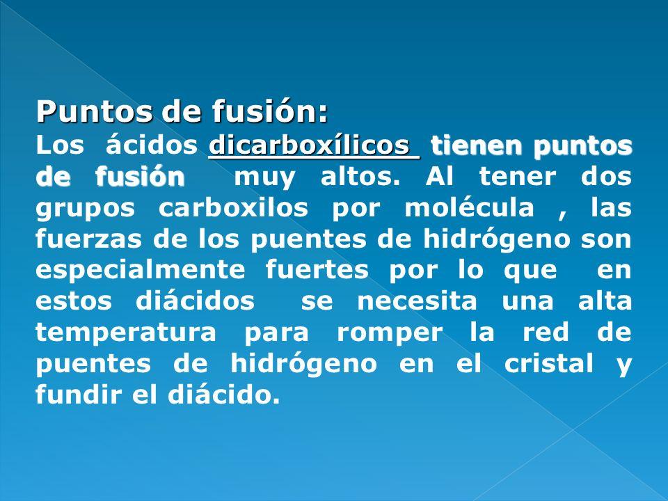 Puntos de fusión: dicarboxílicos tienen puntos de fusión Los ácidos dicarboxílicos tienen puntos de fusión muy altos. Al tener dos grupos carboxilos p