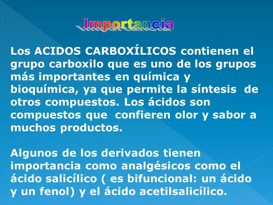 Los ACIDOS CARBOXÍLICOS contienen el grupo carboxilo que es uno de los grupos más importantes en química y bioquímica, ya que permite la síntesis de o