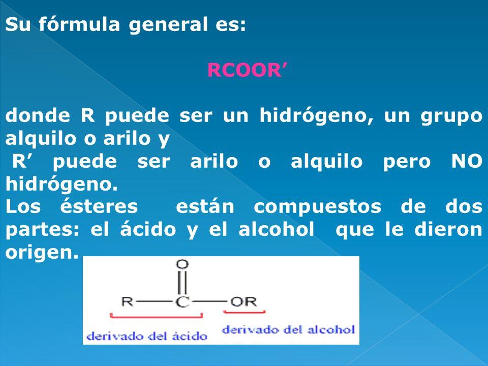Su fórmula general es: RCOOR donde R puede ser un hidrógeno, un grupo alquilo o arilo y R puede ser arilo o alquilo pero NO hidrógeno. Los ésteres est