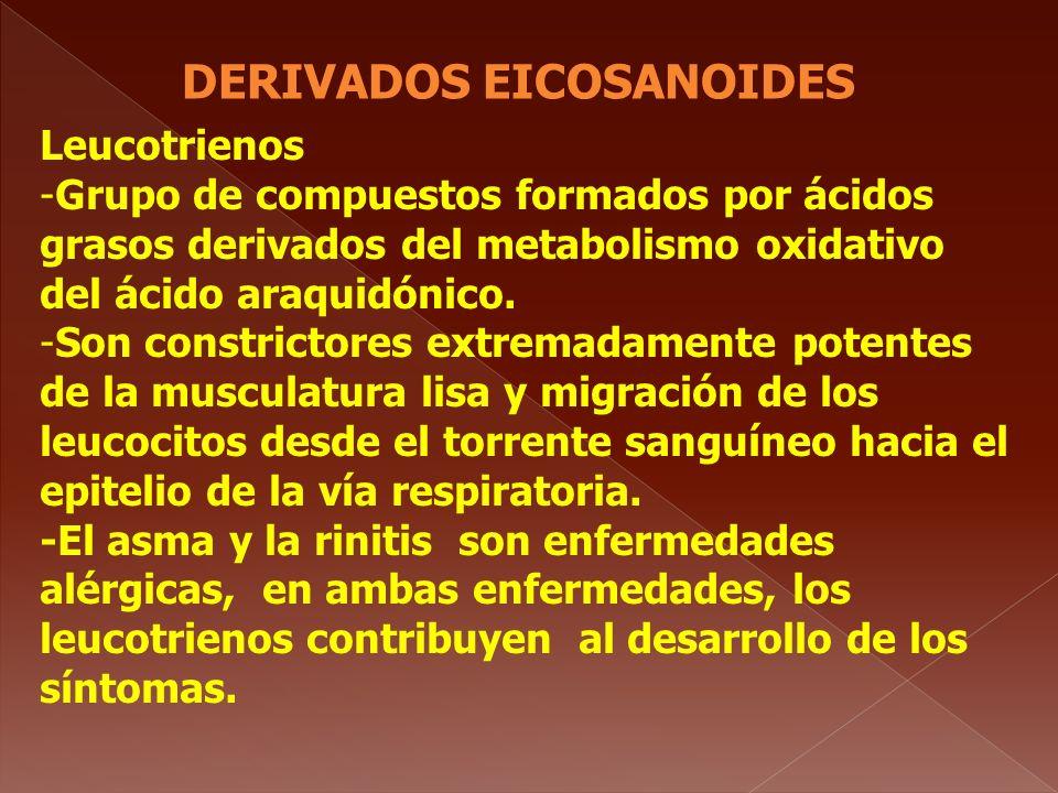 DERIVADOS EICOSANOIDES Leucotrienos -Grupo de compuestos formados por ácidos grasos derivados del metabolismo oxidativo del ácido araquidónico. -Son c