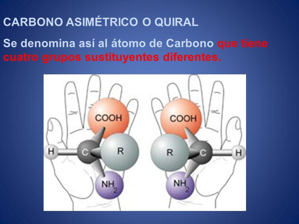 CARBONO ASIMÉTRICO O QUIRAL Se denomina así al átomo de Carbono que tiene cuatro grupos sustituyentes diferentes.
