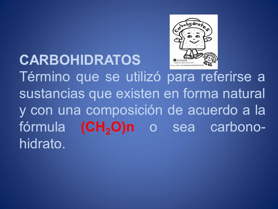 CARBOHIDRATOS Término que se utilizó para referirse a sustancias que existen en forma natural y con una composición de acuerdo a la fórmula (CH 2 O)n