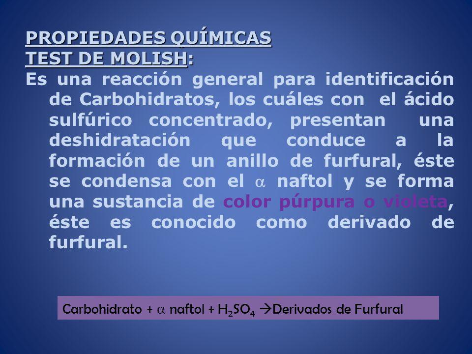 PROPIEDADES QUÍMICAS TEST DE MOLISH: Es una reacción general para identificación de Carbohidratos, los cuáles con el ácido sulfúrico concentrado, pres