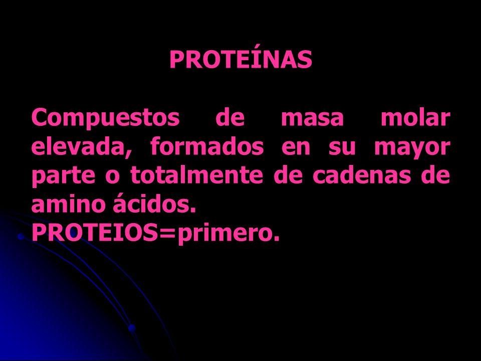 PROTEÍNAS Compuestos de masa molar elevada, formados en su mayor parte o totalmente de cadenas de amino ácidos. PROTEIOS=primero.