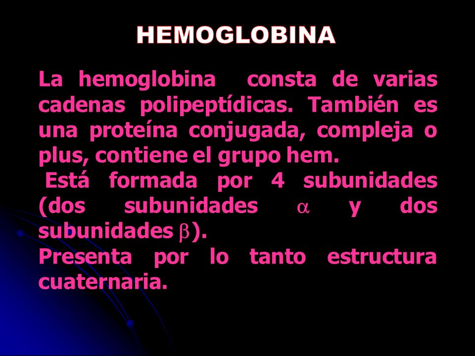 La hemoglobina consta de varias cadenas polipeptídicas. También es una proteína conjugada, compleja o plus, contiene el grupo hem. Está formada por 4
