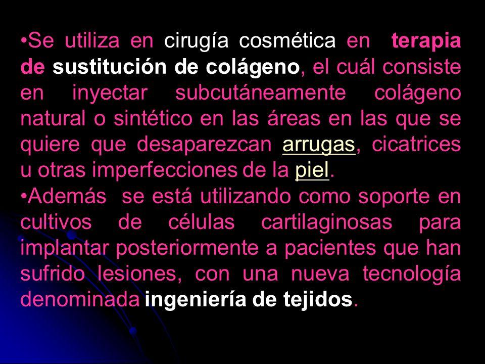 Se utiliza en cirugía cosmética en terapia de sustitución de colágeno, el cuál consiste en inyectar subcutáneamente colágeno natural o sintético en la
