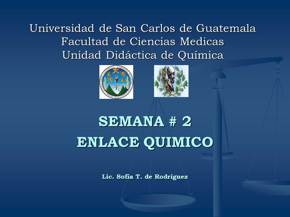 Universidad de San Carlos de Guatemala Facultad de Ciencias Medicas Unidad Didáctica de Química SEMANA # 2 ENLACE QUIMICO Lic. Sofía T. de Rodríguez