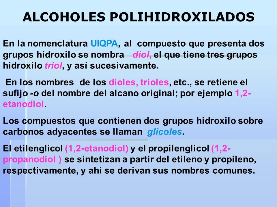 En la nomenclatura UIQPA, al compuesto que presenta dos grupos hidroxilo se nombra diol, el que tiene tres grupos hidroxilo triol, y así sucesivamente