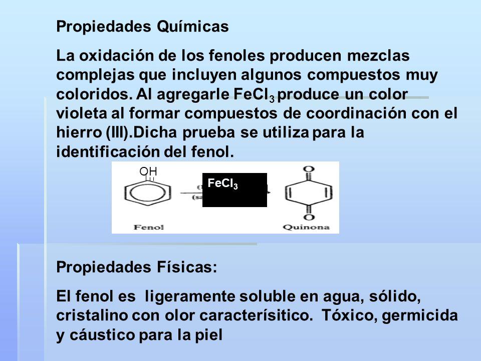 Propiedades Químicas La oxidación de los fenoles producen mezclas complejas que incluyen algunos compuestos muy coloridos. Al agregarle FeCl 3 produce