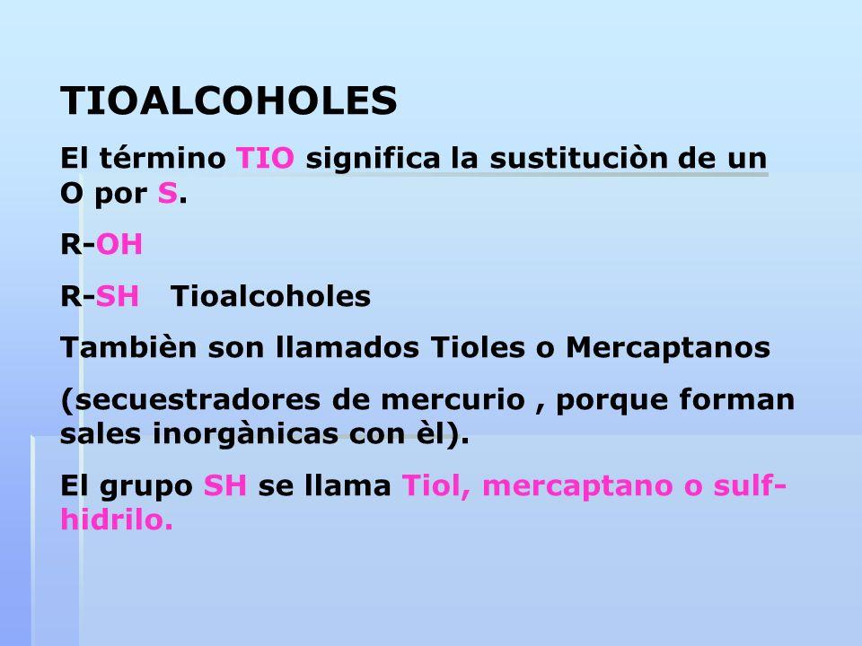 TIOALCOHOLES El término TIO significa la sustituciòn de un O por S. R-OH R-SH Tioalcoholes Tambièn son llamados Tioles o Mercaptanos (secuestradores d