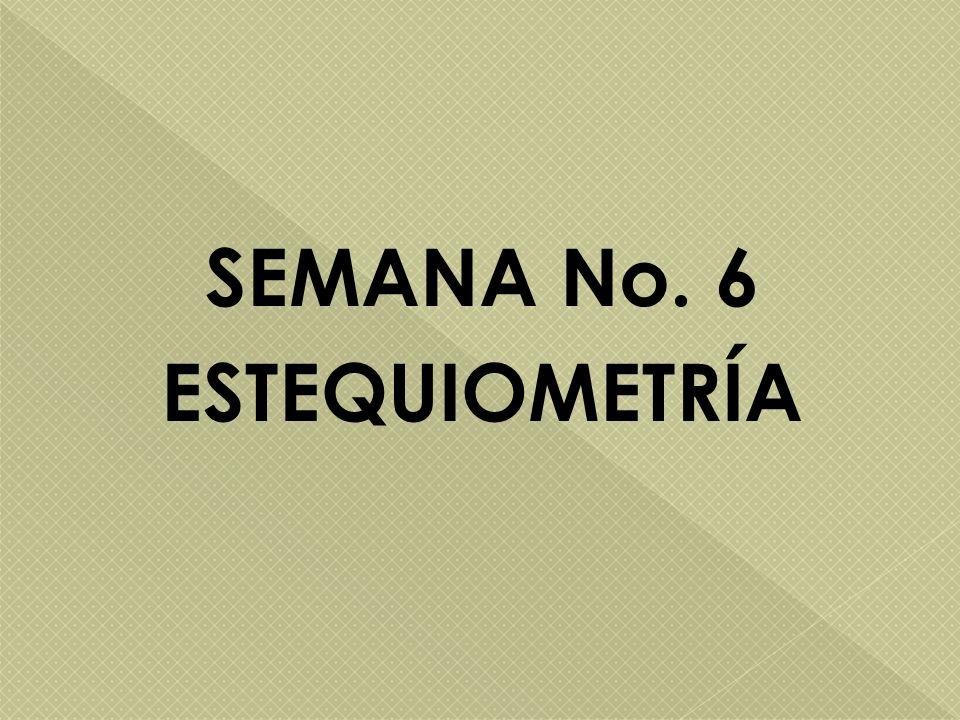 SEMANA No. 6 ESTEQUIOMETRÍA