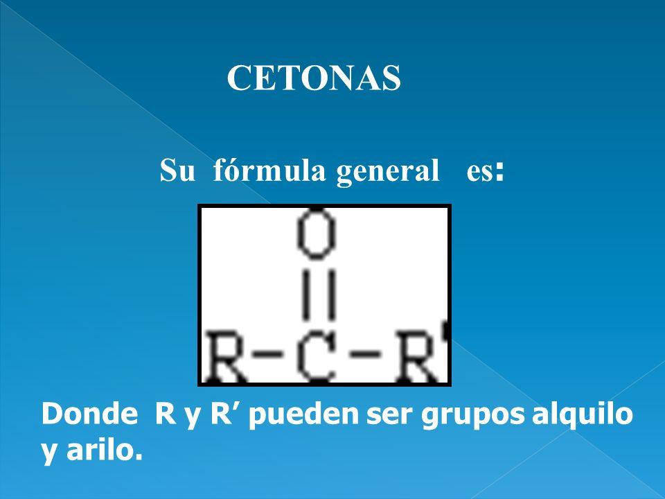 Su fórmula general es : Donde R y R pueden ser grupos alquilo y arilo. CETONAS