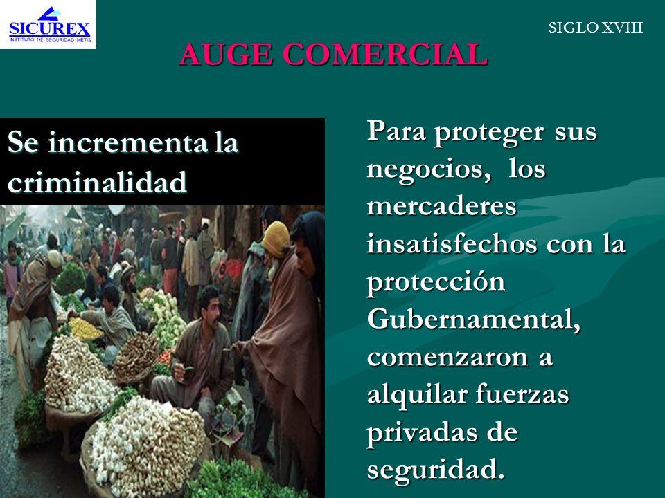 AUGE COMERCIAL Para proteger sus negocios, los mercaderes insatisfechos con la protección Gubernamental, comenzaron a alquilar fuerzas privadas de seg