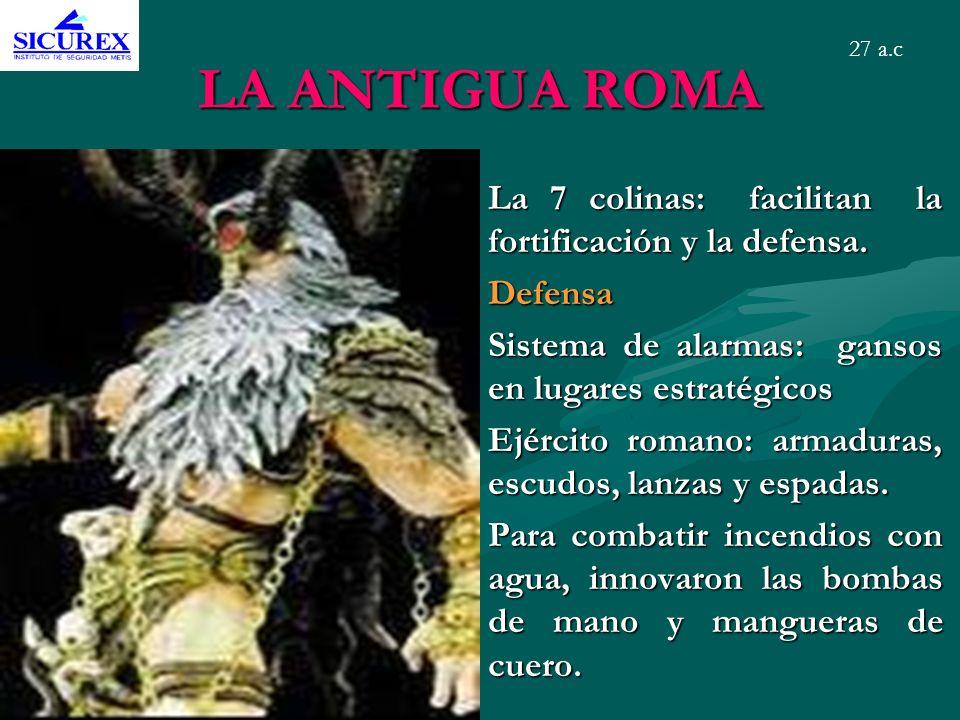 LA ANTIGUA ROMA La 7 colinas: facilitan la fortificación y la defensa. Defensa Sistema de alarmas: gansos en lugares estratégicos Ejército romano: arm