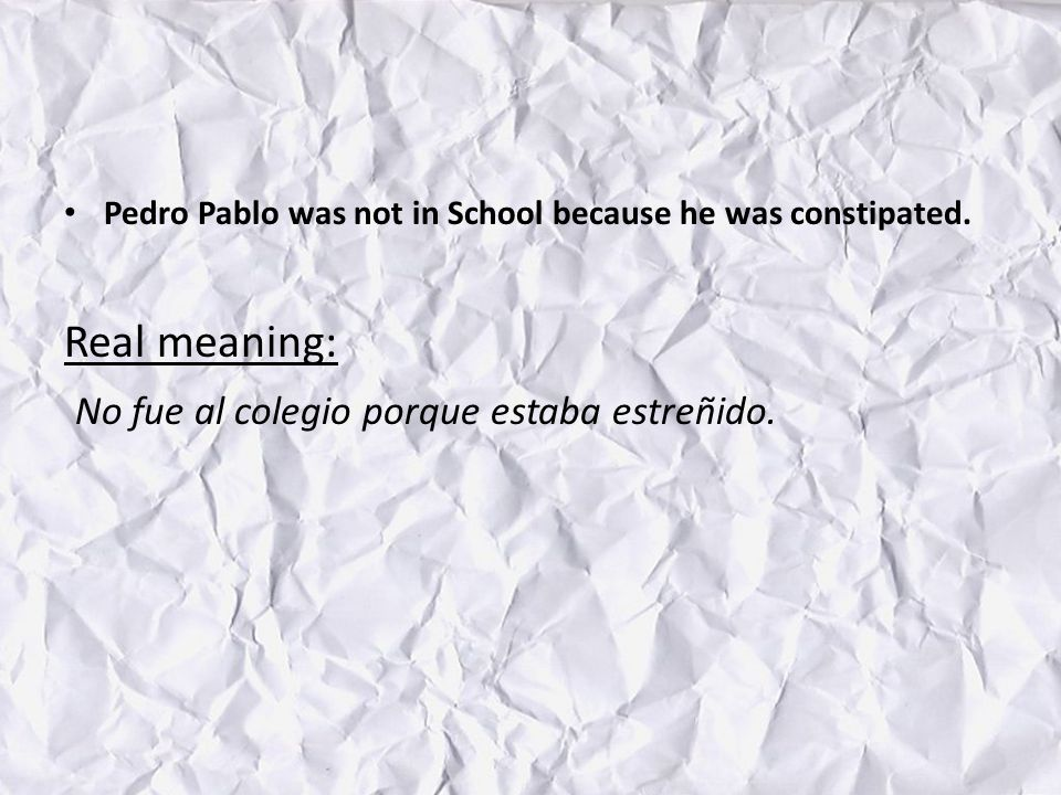 Pedro Pablo was not in School because he was constipated.
