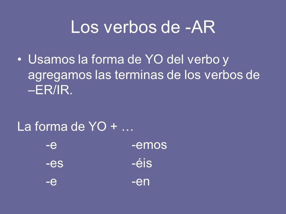Los verbos de -AR Usamos la forma de YO del verbo y agregamos las terminas de los verbos de –ER/IR.